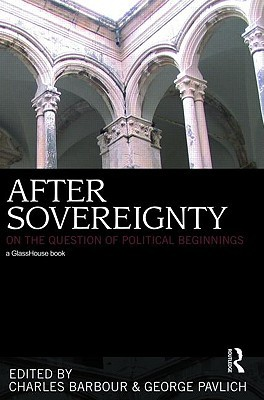 After Sovereignty: On the Question of Political Beginnings  by  Charles Barbour
