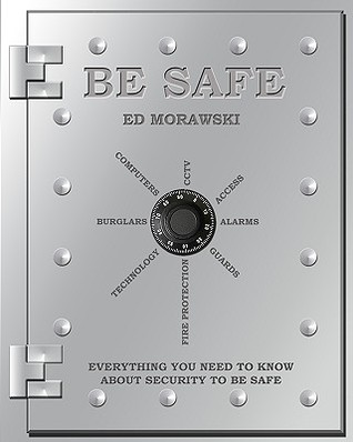 Be Safe: Everything You Need to Know about Security  by  Ed Morawski