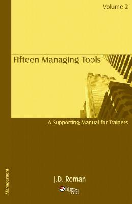 Fifteen Managing Tools - A Manual for Trainers - Volume 2  by  J.D. Roman