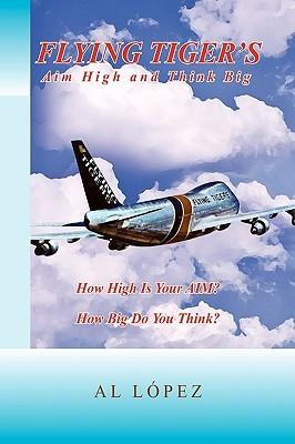 Flying Tigers Aim High and Think Big  by  Al López