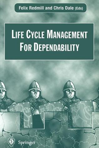 Life Cycle Management For Dependability  by  Felix Redmill