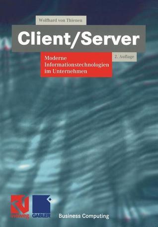 Client/Server: Moderne Informationstechnologien Im Unternehmen Wolfhard von Thienen