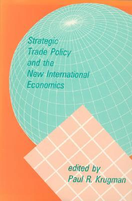 Strategic Trade Policy and the New International Economics  by  Paul Krugman