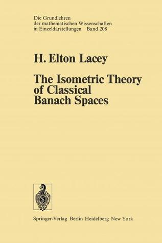 The Isometric Theory of Classical Banach Spaces  by  H.E. Lacey