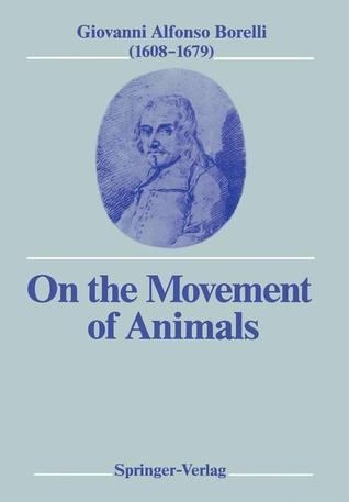 On the Movement of Animals  by  Giovanni A. Borelli
