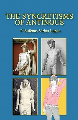 The Syncretisms of Antinous P. Sufenas Virius Lupus