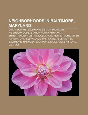 Neighborhoods in Baltimore, Maryland: Union Square, Baltimore, List of Baltimore Neighborhoods, Station North Arts and Entertainment District  by  Source Wikipedia