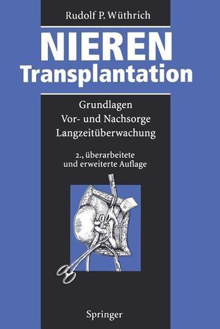 Nierentransplantation: Grundlagen, VOR- Und Nachsorge, Langzeituberwachung  by  Rudolf P. W. Thrich