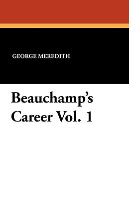 Beauchamps Career Vol. 1  by  George Meredith