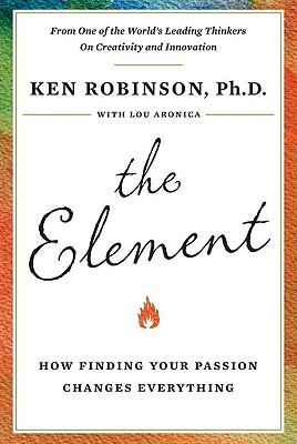 The Element: How Finding Your Passion Changes Everything ken robinson