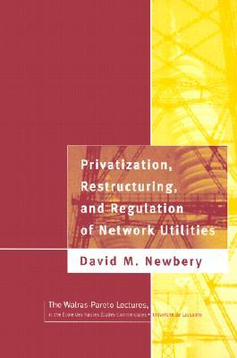 Privatization, Restructuring, and Regulation of Network Utilities David M. Newbery