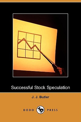 Successful Stock Speculation  by  J.J. Butler