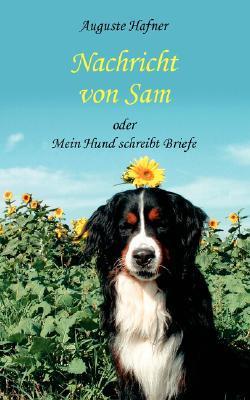 Nachricht von Sam: oder Mein Hund schreibt Briefe  by  Auguste Hafner
