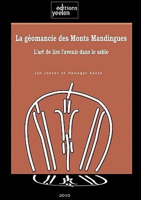 La Geomancie Des Monts Mandingues. LArt de Lire LAvenir Dans Le Sable Jan Jansen