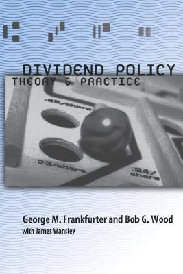 Dividend Policy: Theory and Practice George M. Frankfurter