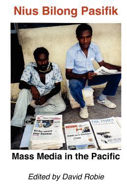 Nius Bilong Pasifik: Mass Media in the Pacific  by  David Robie
