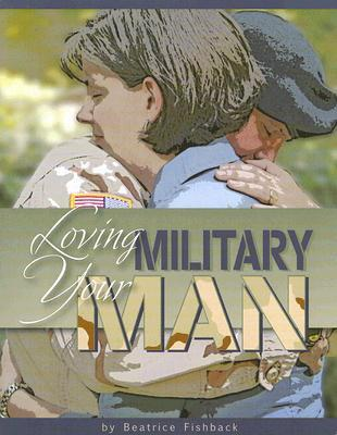 Loving Your Military Man: A Study for Women Based on Philippians 4:8 Beatrice Fishback