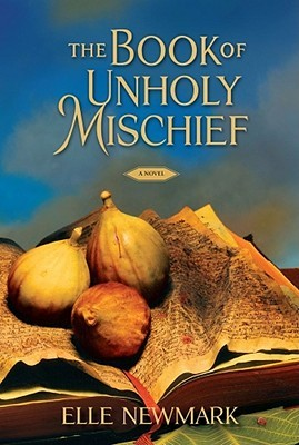 The Book of Unholy Mischief (2007) by Elle Newmark