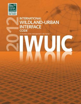 2012 International Wildland-Urban Interface Code  by  International Code Council