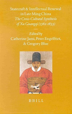 Statecraft And Intellectual Renewal In Late Ming China: The Cross Cultural Synthesis Of Xu Guangqi (1562 1633) Catherine Jami