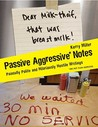 Passive Aggressive Notes: Painfully Polite and Hilariously Hostile Writings