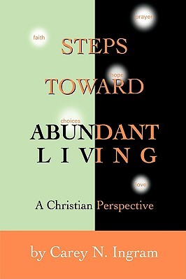 Steps Toward Abundant Living: A Christian Perspective Carey Ingram