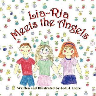 Lia-RIA Meets the Angels  by  Jodi J. Fiore