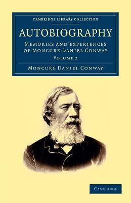 Autobiography: Memories and Experiences of Moncure Daniel Conway  by  Moncure D. Conway
