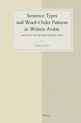 Sentence Types and Word-Order Patterns in Written Arabic: Medieval and Modern Perspectives Yishai Peled