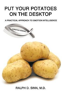 Put Your Potatoes on the Desktop - Christian Version: A Practical Approach to Emotion Intelligence Ralph D. Sinn