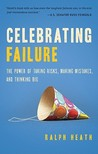 Celebrating Failure: The Power of Taking Risks, Making Mistakes, and Thinking Big