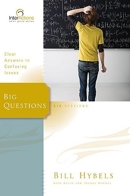 Big Questions: Clear Answers to Confusing Issues  by  Bill Hybels