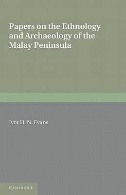 Papers on the Ethnology and Archaeology of the Malay Peninsula  by  Ivor H. Evans