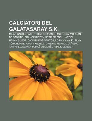 Calciatori del Galatasaray S.K.: Milan Baro , Fatih Terim, Fernando Muslera, Morgan de Sanctis, Franck Rib Ry, Brad Friedel, Jardel Source Wikipedia