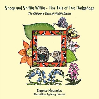 Snoop and Sniffly Wiffly - The Tale of Two Hedgehogs: The Childrens Book of Wildlife Stories  by  Gaynor Hounslow