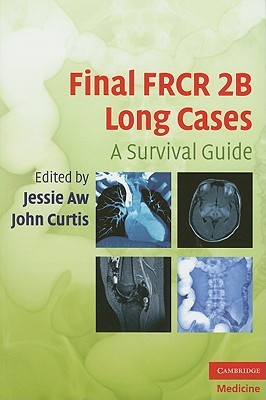 Final FRCR 2B Long Cases: A Survival Guide Jessie Aw