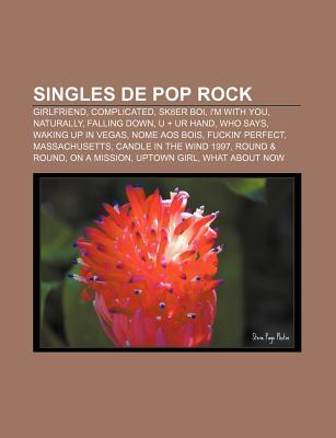 Singles de Pop Rock: Girlfriend, Complicated, Sk8er Boi, Im with You, Naturally, Falling Down, U + Ur Hand, Who Says, Waking Up in Vegas  by  Source Wikipedia