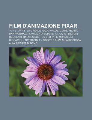 Film DAnimazione Pixar: Toy Story 3 - La Grande Fuga, Wall E, Gli Incredibili - Una Normale Famiglia Di Supereroi, Cars - Motori Ruggenti  by  Source Wikipedia