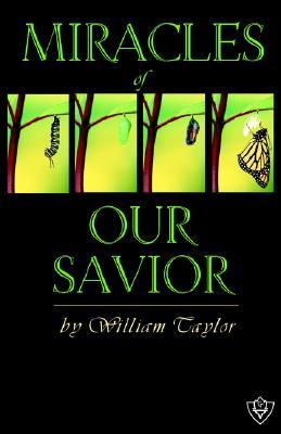 Miracles of Our Savior William M. Taylor