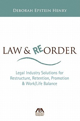 Law & Reorder: Legal Industry Solutions for Restructure, Retention, Promotion & Work/Life Balance Deborah  Henry