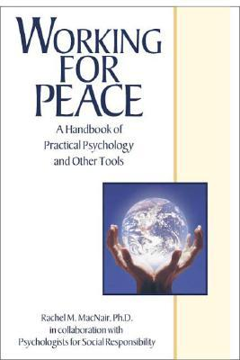 Working for Peace: A Handbook of Practical Psychology and Other Tools Rachel M. MacNair