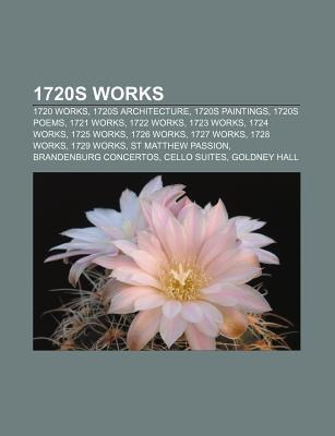 1720s Works: 1720 Works, 1720s Architecture, 1720s Paintings, 1720s Poems, 1721 Works, 1722 Works, 1723 Works, 1724 Works, 1725 Wor Source Wikipedia