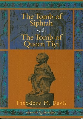 The Tomb of Siphtah and The Tomb of Queen Tiyi  by  Theodore M. Davis