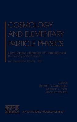 Cosmology and Elementary Particle Physics: Coral Gables Conference on Cosmology and Elementary Particle Physics, Fort Lauderdale Florida 12-16 December 2001 B.N. Kursunoglu