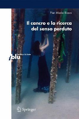 Il cancro e la ricerca del senso perduto (I blu / Locchio e la lente)  by  Pier Mario Biava