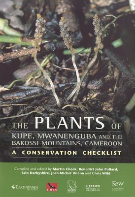 Plants of Kupe, Mwanenguba and the Bakossi Mountains, Cameroon: a conservation checklist: A Conservation Checklist  by  Martin Cheek