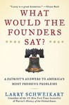 What Would the Founders Say?: A Patriot's Answers to America's Most Pressing Problems