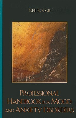 Professional Handbook for Mood and Anxiety Disorders  by  Neil Soggie