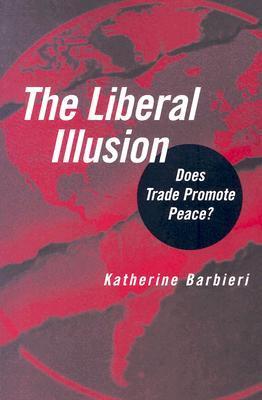 The Liberal Illusion: Does Trade Promote Peace? Katherine Barbieri