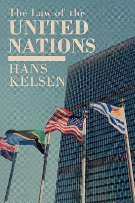 The Law of the United Nations: A Critical Analysis of its Fundamental Problems Hans Kelsen
